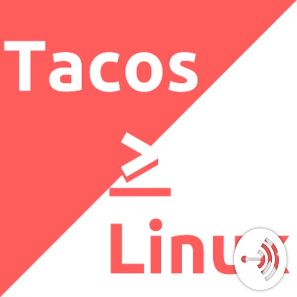 Tacos and Linux Podcast