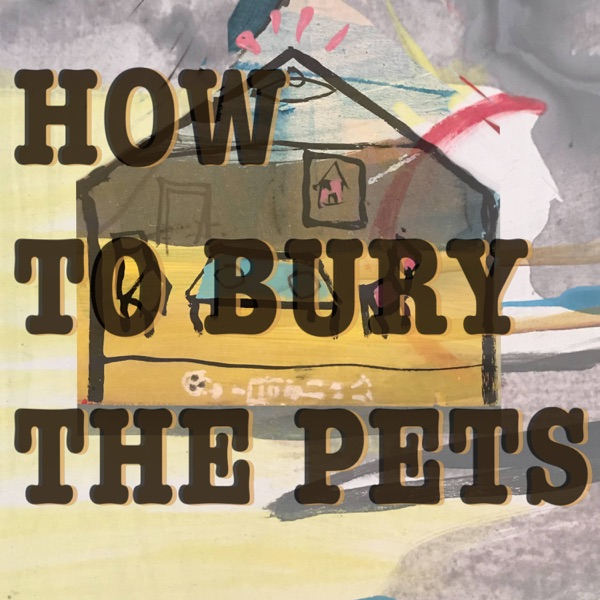 How to Bury the Pets by the Podplay