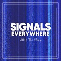 Signals Everywhere: After The Show podcast