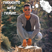 Thoughts with Travis. podcast