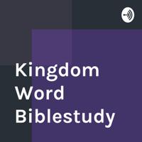Kingdom Word Biblestudy podcast