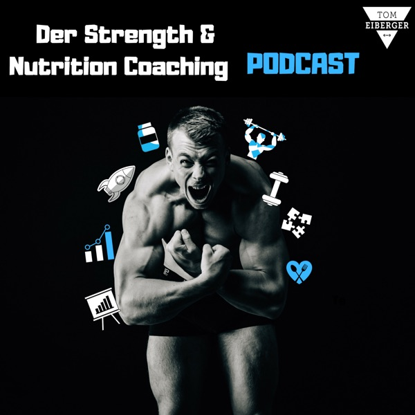 Der Strength & Nutrition Coaching Podcast mit Tom Eiberger