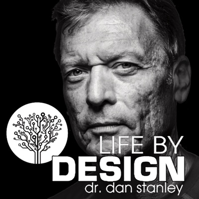 Life By Design with Dr. Dan Stanley