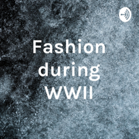 Fashion during WWII podcast