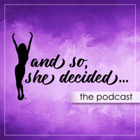 And So, She Decided... podcast
