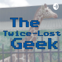 The Twice-Lost Geek podcast
