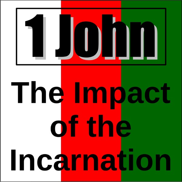 1 John - The Impact of the Incarnation