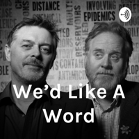 We'd Like A Word podcast