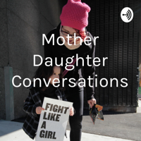 Mother Daughter Conversations podcast