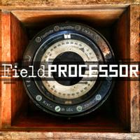 Field Processor podcast