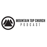 Mountain Top Church Podcast podcast
