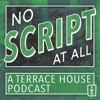 No Script At All - A Terrace House Podcast artwork