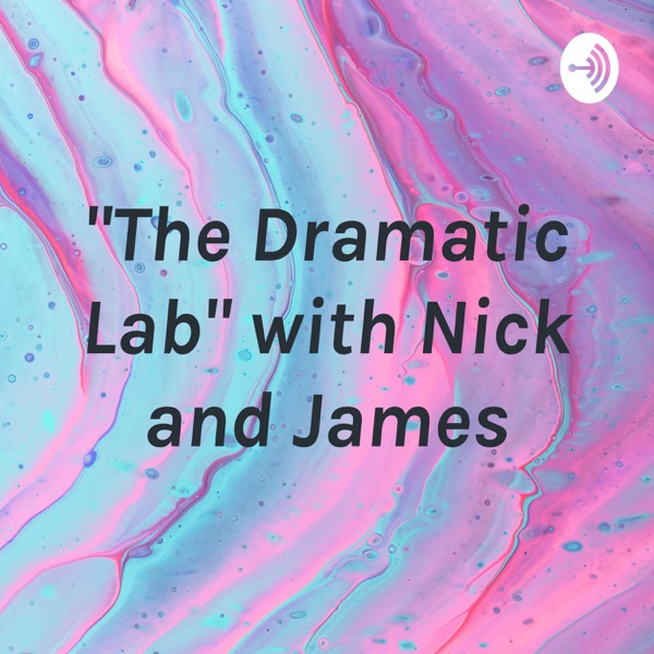 """The Dramatic Lab"" with Nick and James"