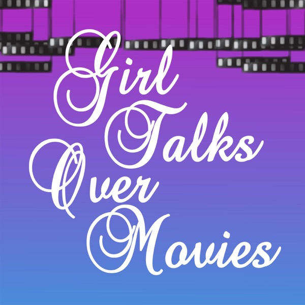 The Girl Talks Over Movies Podcast