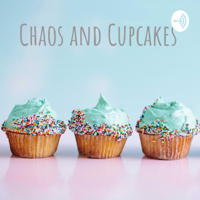 Chaos and Cupcakes podcast