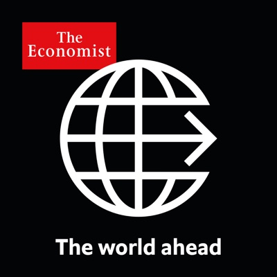 The World Ahead from Economist Radio:The Economist