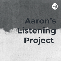Aaron's Listening Project podcast