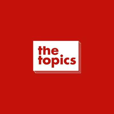 THE TOPICS Podcast:thetopics