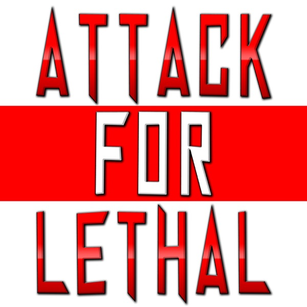 Attack For Lethal Podcast