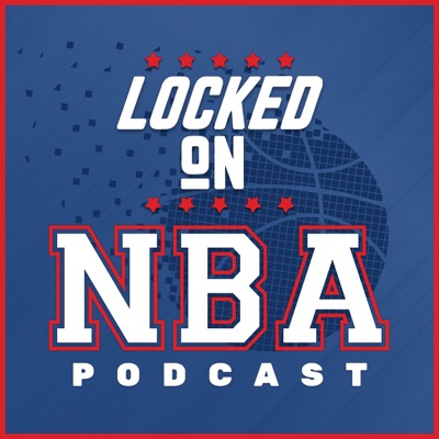 Locked On NBA – Daily Podcast On The National Basketball Association:Locked On Podcast Network