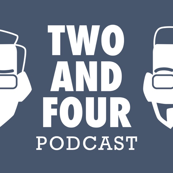 Two and Four Podcast