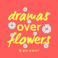 Dramas Over Flowers podcast