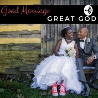 Good Marriage, Great God podcast