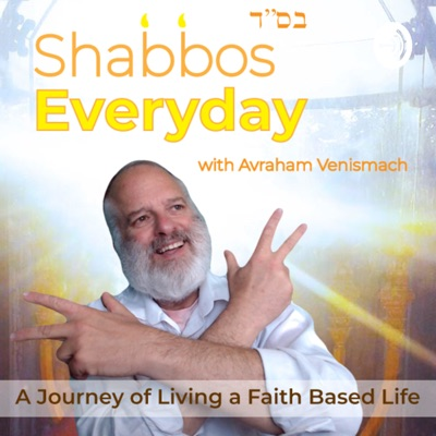 Shabbos Everyday!! A Journey of Living a Faith Based Life
