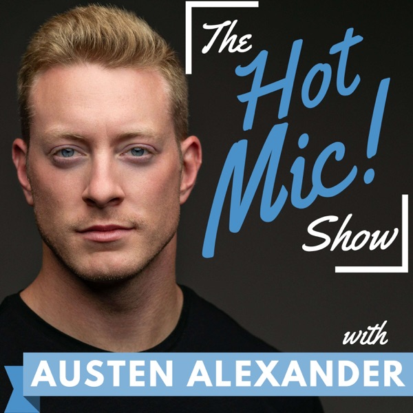 The HOT MIC Show with Austen Alexander