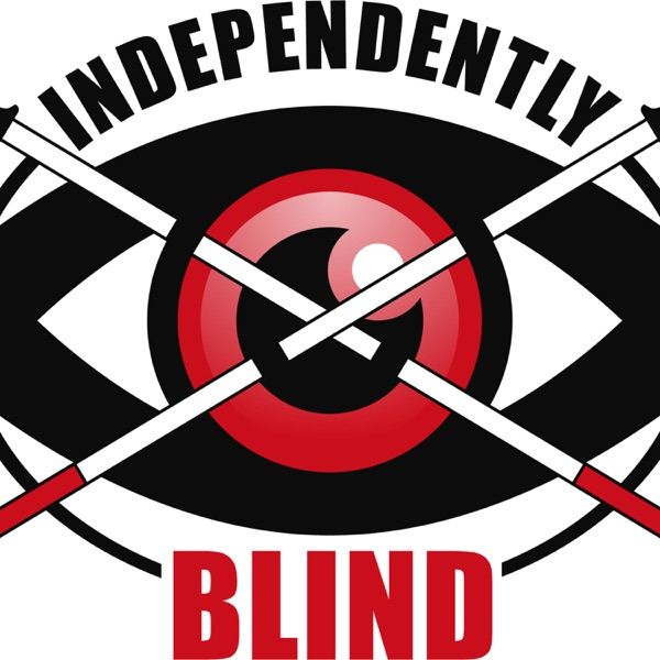 Independently Blind A Podcast
