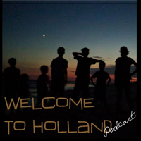 Welcome to Holland podcast