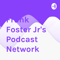 Frank Foster Jr's Podcast Network podcast