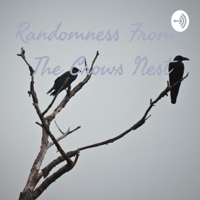Randomness From The Crows Nest podcast