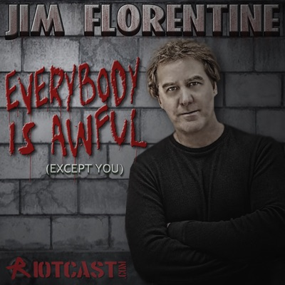 Everybody Is Awful (Except You) with Jim Florentine:RiotCast.com