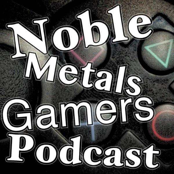 Noble Metals Gamers Podcast