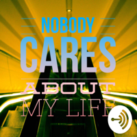 Nobody Cares About My Life podcast