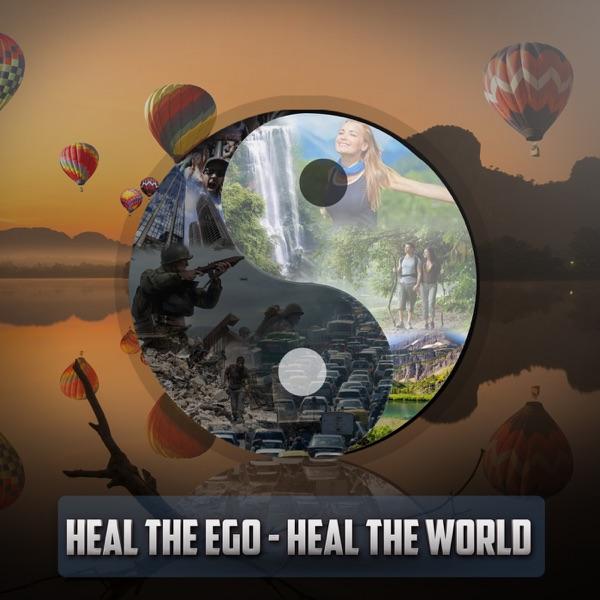 HEAL THE EGO - HEAL THE WORLD