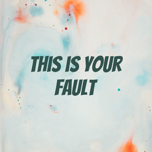 this is your fault