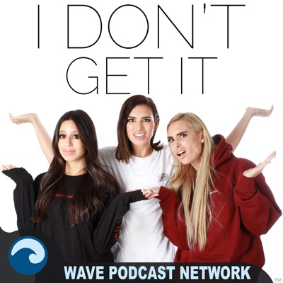 I Don't Get It:Wave Podcast Network