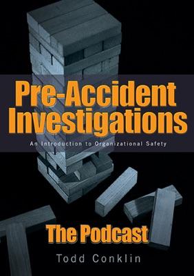 PreAccident Investigation Podcast:Todd Conklin