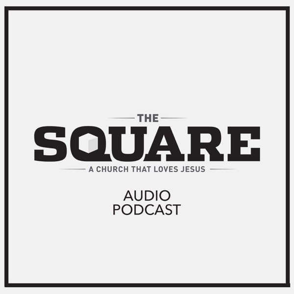The Square Church Audio Podcast