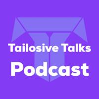 Tailosive Talks podcast