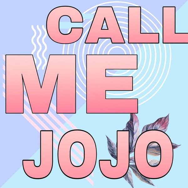 CALL ME JOJO