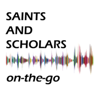 Saints and Scholars On-the-Go podcast