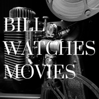Bill Watches Movies podcast