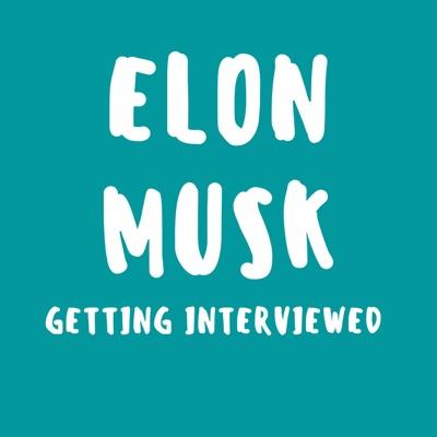 Elon Musk Getting Interviewed:Elon Musk Getting Interviewed