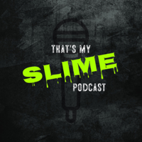 The Thats My Slime Podcast podcast