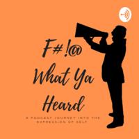 F#!@ What Ya Heard podcast