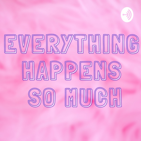 Everything Happens So Much