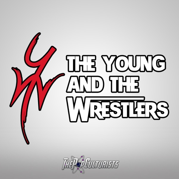 The Young and The Wrestlers | The PopCulturists' WWE Podcast
